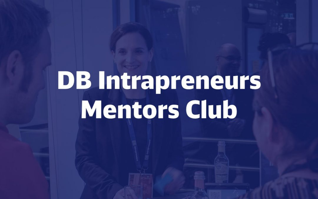 Der DB Intrapreneurs Mentors Club unterstützt unsere Intrapreneurship Teams